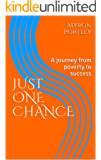 JUST ONE CHANCE: A journey from poverty to success (The Chance series Book 1)
