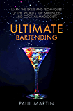 Ultimate Bartending: Learn the skills and techniques of the world's top bartenders and cocktail mixologists