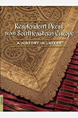 Resplendent Dress from Southeastern Europe: A History in Layers (Textile) Paperback