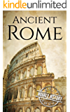 Ancient Rome: A History From Beginning to End (Ancient Civilizations Book 1)