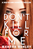 Don't Kill For Me (A Death And Donuts Thriller Book 1)