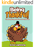 Children's Book: BEING THANKFUL: Thanksgiving Stories for Children: Kids Books, Bedtime Stories For Kids, Children's Books (Thanksgiving Books for Children)