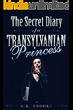The Secret Diary of a Transylvanian Princess: A Vampire Romance For Teens