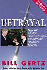 Betrayal: How the Clinton Administration Undermined American Security Kindle Edition