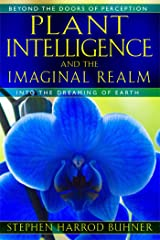 Plant Intelligence and the Imaginal Realm: Beyond the Doors of Perception into the Dreaming of Earth Paperback