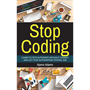 Stop Coding: Learn to test automate without coding and get that automation testing job