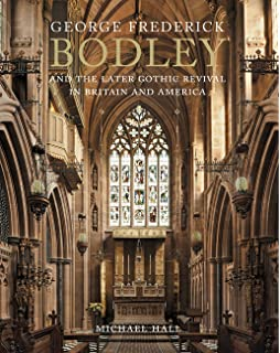 George Frederick Bodley And The Later Gothic Revival In Britain America Paul Mellon Centre
