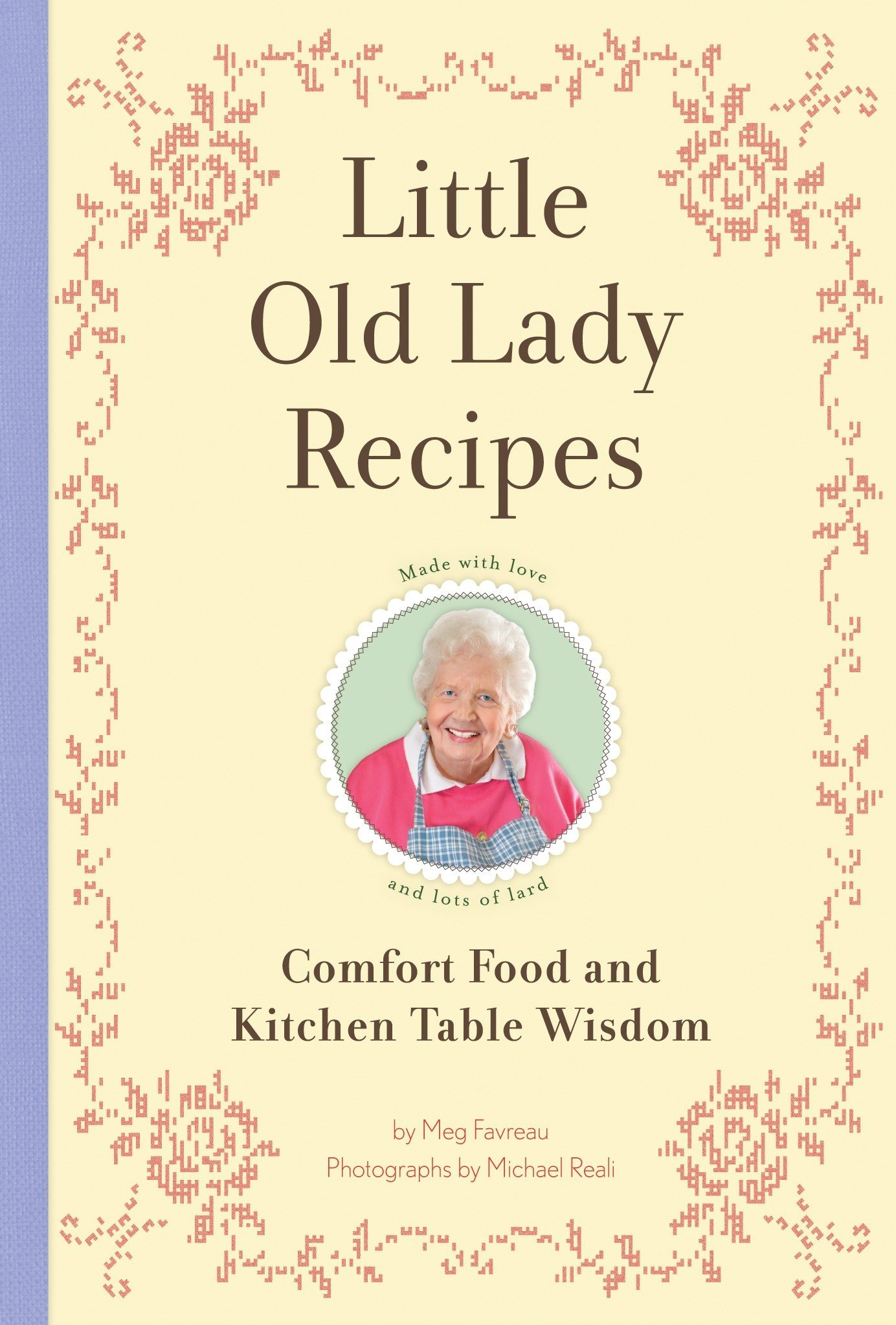 Read Online Little Old Lady Recipes: Comfort Food and Kitchen Table Wisdom ebook