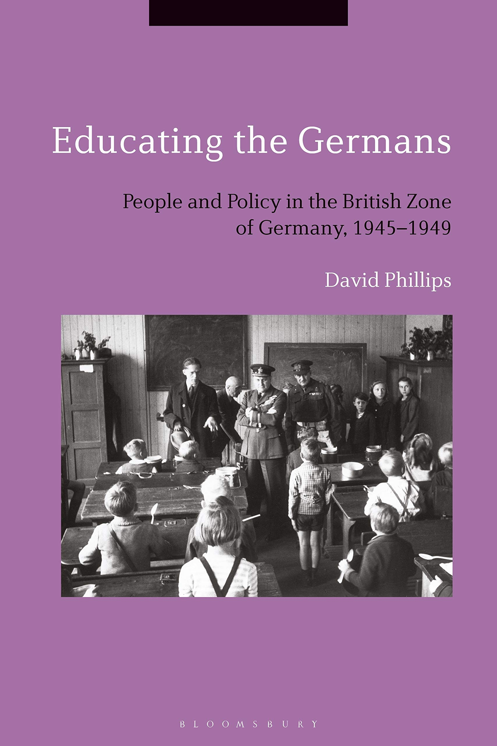 Educating The Germans  People And Policy In The British Zone Of Germany 1945–1949