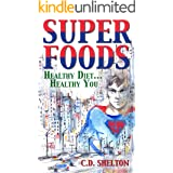 Superfoods: Healthy Diet...Healthy You