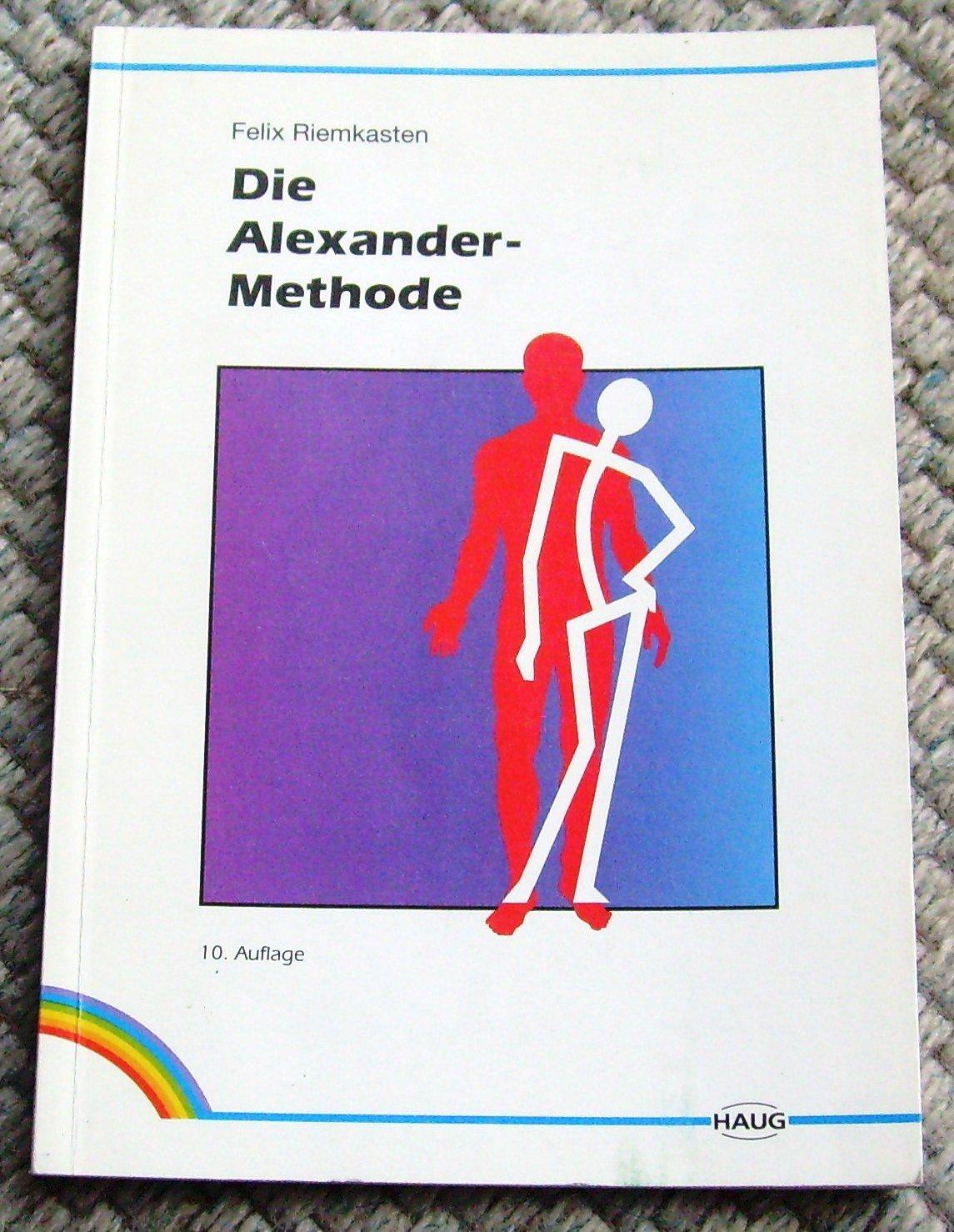 Die Alexander Methode. Bedeutung Folgen Und Abstellung Der Haltungsschäden