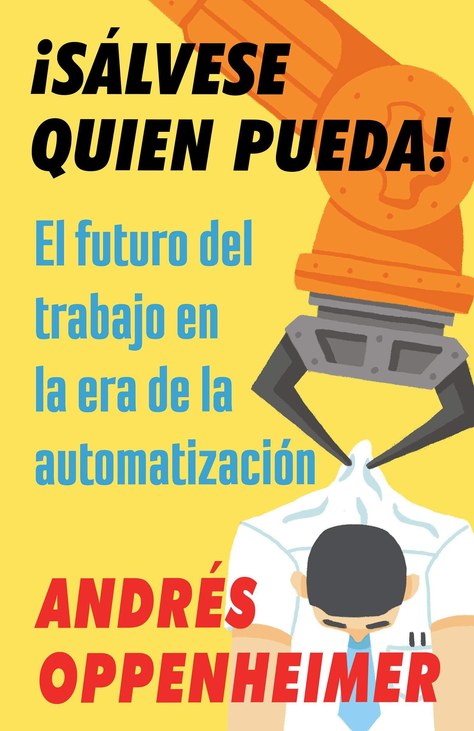 Sálvese quien pueda!: El futuro del trabajo en la era de la ...