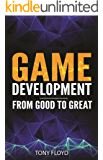 Game Development From Good to Great (English Edition)