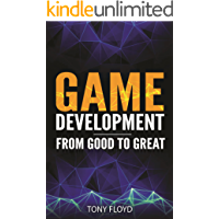 Game Development From Good to Great