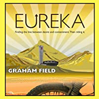 Eureka: Finding the Line Between Desire and Contentment, Then Riding It