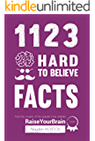 1123 Hard To Believe Facts: From the Creator of the Popular Trivia Website RaiseYourBrain.com (Paramount Trivia and Quizzes)