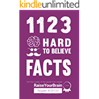 1123 Hard To Believe Facts: From the Creator of the Popular Trivia Website RaiseYourBrain.com (Paramount Trivia and…