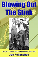 Blowing Out The Stink: Life on a Lumber and Cod Schooner, 1897-1947 Kindle Edition