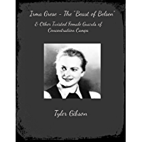 "Irma Grese - ""The Beast of Belsen"" & Other Twisted Female Guards of Concentration Camps (English Edition)"