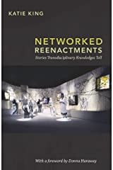 Networked Reenactments: Stories Transdisciplinary Knowledges Tell Kindle Edition
