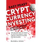 Easy Peasy Cryptocurrency Investing Digital Money is Inevitable: The Secure Way to Invest in Cryptocurrency and Create a Pass