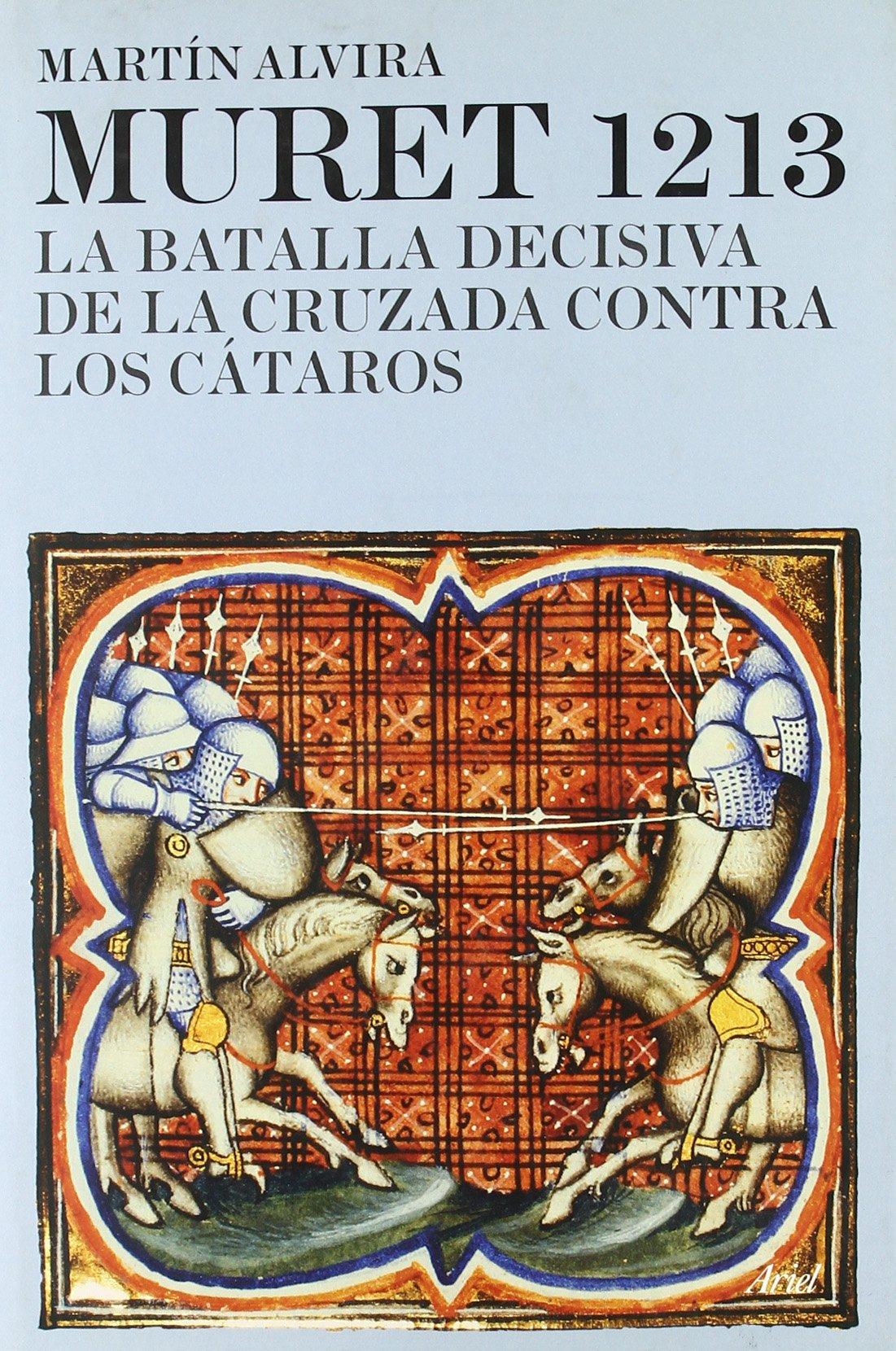Muret 1213: La batalla decisiva de la Cruzada contra los Cátaros Grandes Batallas: Amazon.es: Alvira, Martín: Libros