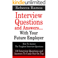 INTERVIEW: Interview Questions and Answers…With Your Future Employer - How To Answer The Toughest Interview Questions (130 Interview Questions and Answers) (Resume, Job Interview)
