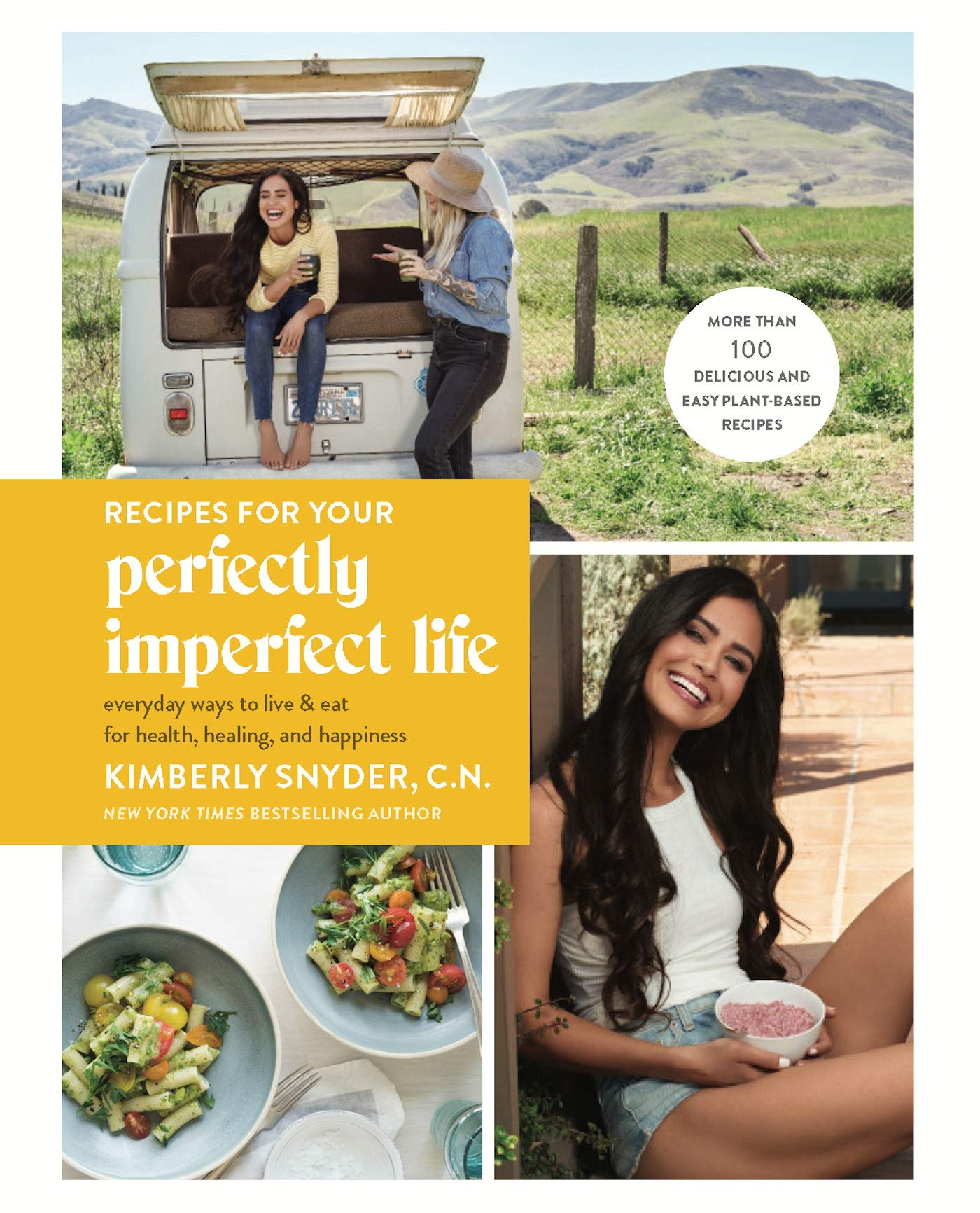 Recipes For Your Perfectly Imperfect Life  Everyday Ways To Live And Eat For Health Healing And Happiness