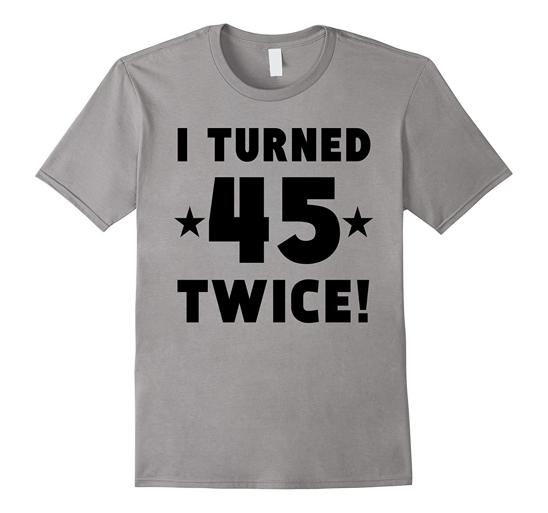 I Turned 45 Twice Funny 90th Birthday T-Shirt-Vaci