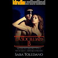 La Sociedad B: Nueva Esclava en el Club Secreto del Amo Millonario (Novela de Erótica y BDSM)