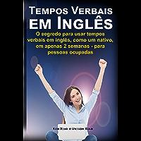 Tempos Verbais em inglês: O segredo para usar em 2 semanas, como um nativo, tempos verbais em inglês - para pessoas…