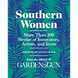 Southern Women: More Than 100 Stories of Innovators, Artists, and Icons (Garden & Gun Books, 5)