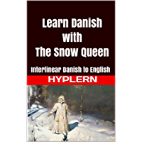 Learn Danish with The Snow Queen: Interlinear Danish to English (Learn Danish with Interlinear Stories for Beginners and Advanced Readers Book 6)