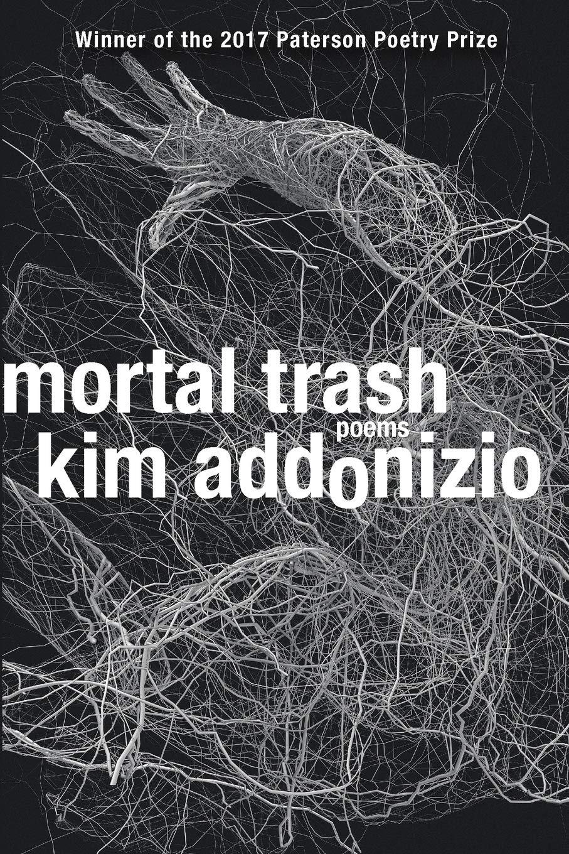 Mortal Trash: Poems: Addonizio, Kim: 9780393354348: Amazon.com: Books