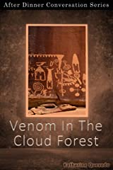 Venom In The Cloud Forest: After Dinner Conversation Short Story Series Kindle Edition
