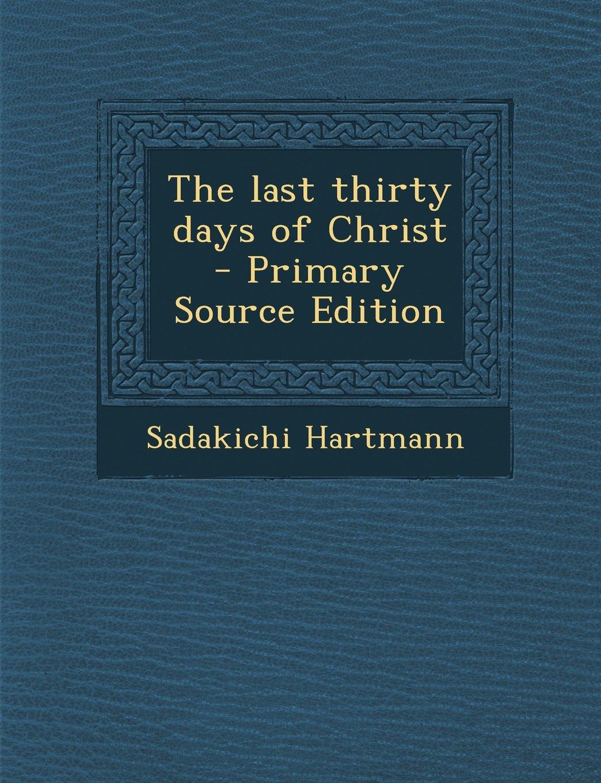 The last thirty days of Christ PDF