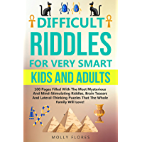Difficult Riddles For Very Smart Kids And Adults: 130 Pages Filled With The Most Mysterious and Mind-Stimulating Riddles, Brain Teasers and Lateral-Thinking ... Game Book Gift Ideas 2) (English Edition)