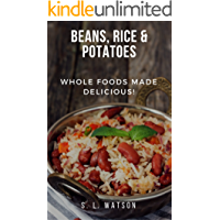Beans, Rice & Potatoes: Whole Foods Made Delicious! (Southern Cooking Recipes Book 68)