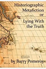 Historiographic Metafiction: Lying with the Truth Kindle Edition
