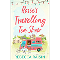 Rosie's Travelling Tea Shop: An absolutely perfect laugh out loud romantic comedy