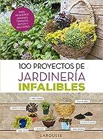 100 Proyectos De Jardinería Infalibles (Larousse