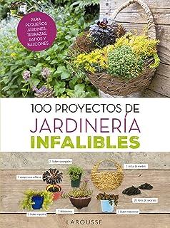 100 proyectos de jardinería infalibles (Larousse - Libros Ilustrados/ Prácticos - Ocio Y Naturaleza