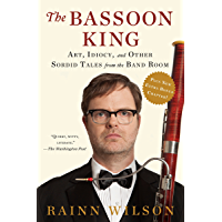 The Bassoon King: Art, Idiocy, and Other Sordid Tales from the Band Room (English Edition)