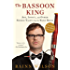 The Bassoon King Art Idiocy And Other Sordid Tales From The Band Room