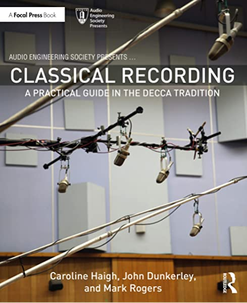 Classical Recording: A Practical Guide in the Decca Tradition (Audio  Engineering Society Presents): Haigh, Caroline, Dunkerley, John, Rogers,  Mark: 9780367312800: Amazon.com: BooksAmazon.com