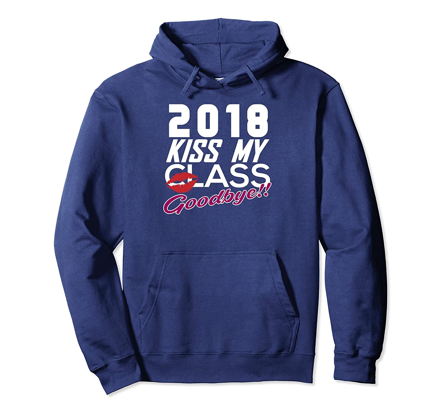 2018 Kiss My Class Ass Goodbye Funny Graduation Hoodie-alottee gift