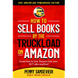 How to Sell Books by the Truckload on Amazon - Updated 2021 Edition: 2021 Amazon Ads Powerhouse Edition