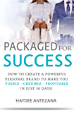 Packaged For Success: How to create a Powerful Personal Brand to make you VISIBLE - CREDIBLE - PROFITABLE in just 30 days!