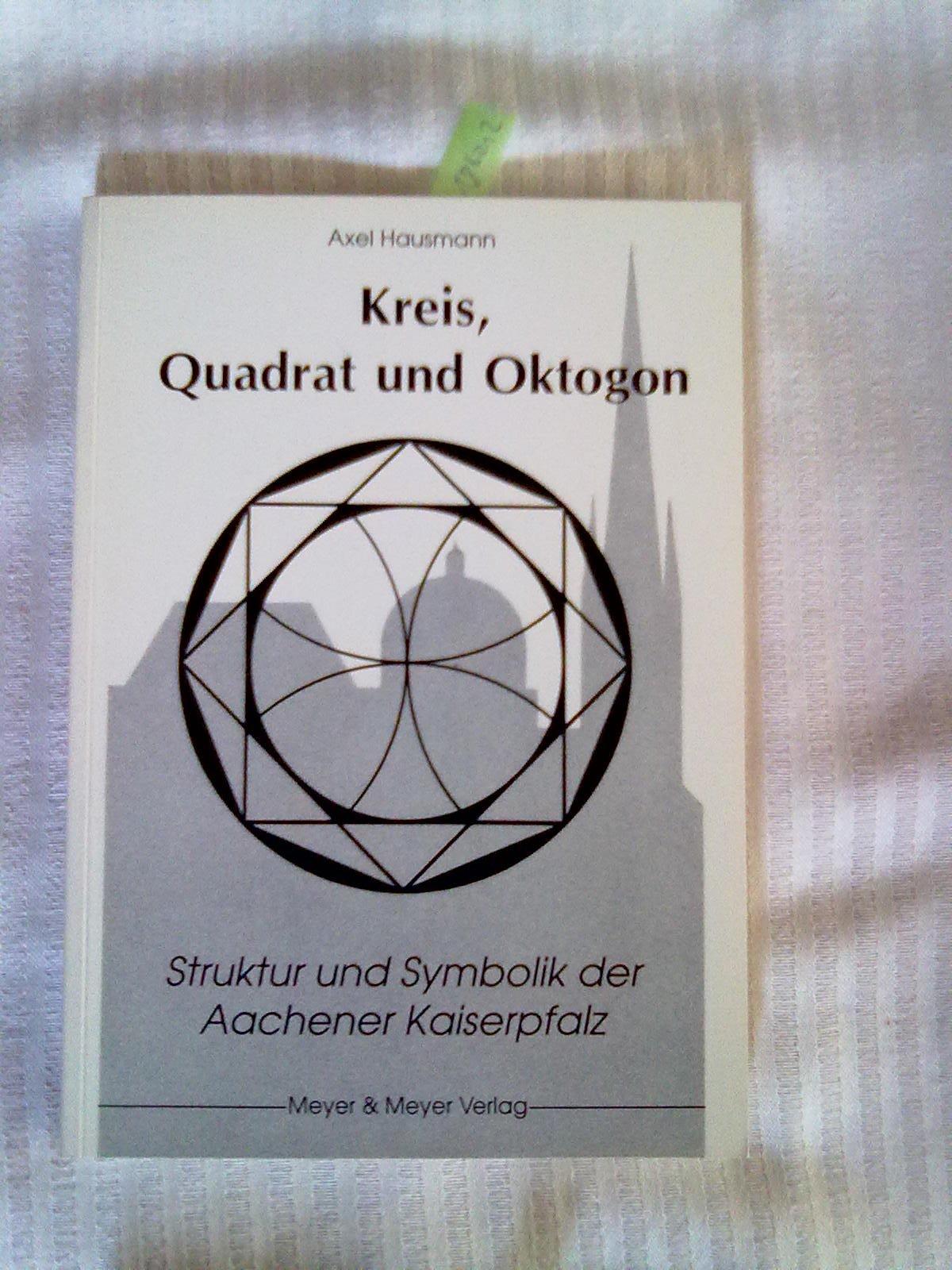 Kreis, Quadrat und Oktogon. Struktur und Symbolik der Aachener Kaiserpfalz