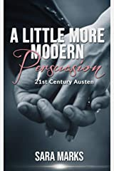 A Little More Modern Persuasion: A Short Story Collection (21st Century Austen Book 2) Kindle Edition